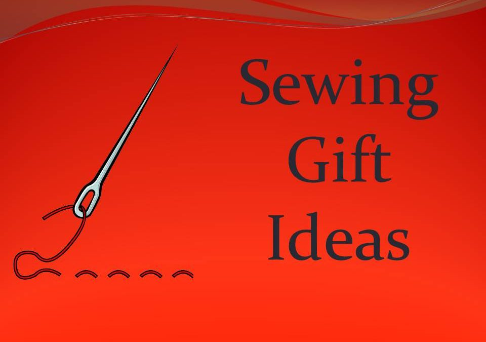 Gifts for People Who Love to Sew